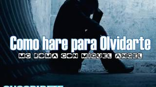 Miguel Angel ft Mc Roma  ♥ Como hare para Olvidarte Rap Romantico ♥ 2016 Rap desamor  Para llorar