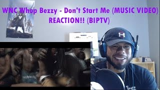 WNC Whop Bezzy - Don't Start Me REACTION! (BIP)