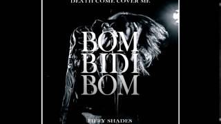 Death Come Cover Me - Bom Bidi Bom