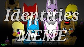 Identities // MEME || [ FNAF ] ( 30 fps )