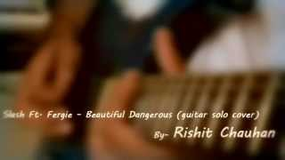 Slash Ft. Fergie - Beautiful Dangerous (guitar solo cover)