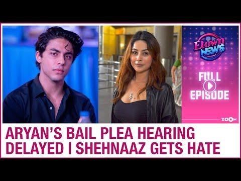 Aryan Khan's bail plea hearing delayed | Shehnaaz receives hate | E-Town News