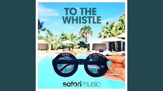 To The Whistle ft. Kelsey B (O2 & SRK Remix)
