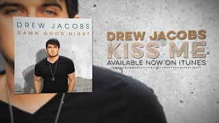 Drew Jacobs - Kiss Me (Official Lyric Video)