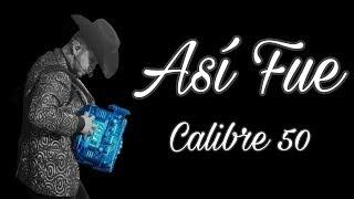 Asi Fue  -  Calibre 50 (HOMENAJE A JUAN GABRIEL)