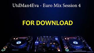 UtdMan4Eva - Euro Mix Session 4