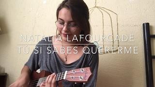 Tú si sabes quererme - Natalia Lafourcade (Cover)