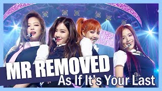 [MR REMOVED] 170624 BLACKPINK - As If It's Your Last
