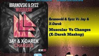 Jay & X-Darek Vs Ibranovski & Syzz - Changes Vs Muscular (X-Darek Mashup)