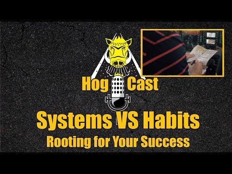 Hog Cast - Systems vs. Habits