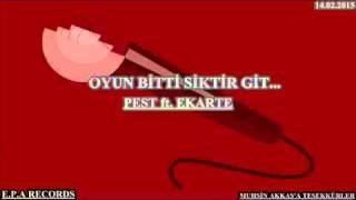 PEST ft  EKARTE   Oyun Bitti Siktir Git