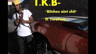 T.K.B - Bitches aint shit ft. TwoTwo