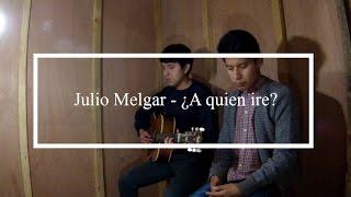 Julio Melgar - ¿A quien ire? (Cover Salto de Fe).
