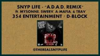 Snyp Life - A.D.A.D. (Remix) ft. Mysonne, Swerv, A-Mafia, & Trav