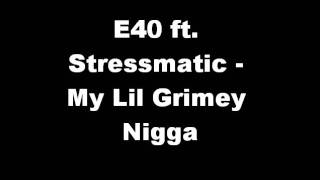 E40 ft. Stressmatic - My Lil Grimey Nigga