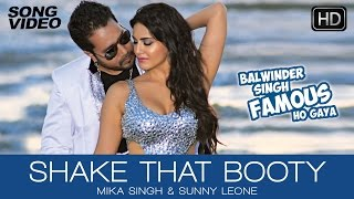 Shake That Booty - Balwinder Singh Famous Ho Gaya | Mika Singh, Sunny Leone - Latest Sexy Song 2014 width=
