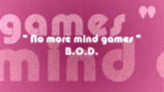 No More Mind Games - B.O.D.