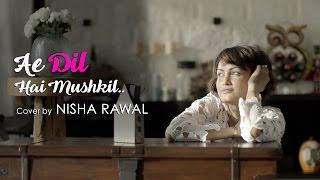 Ae Dil Hai Mushkil Cover  |  NISHA RAWAL  |  Onboard Live