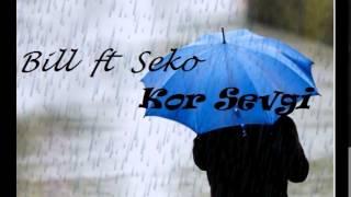 Bill ft Seko - Kor Sevgi