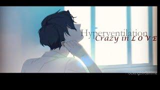 Hyperventilation| Crazy In L O V E | AMV