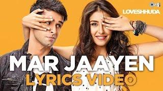 Mar Jaayen Lyrics Full Video - Loveshhuda   Bollywood Song 2015   Girish, Navneet   Atif, Mithoon width=