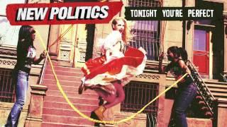 New Politics - Tonight You're Perfect [AUDIO]