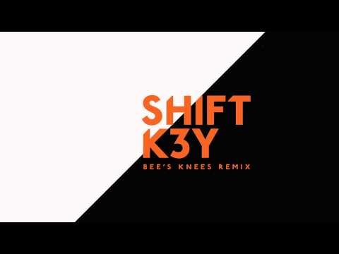 shift-k3y-i-know-bees-knees-remix-shift-k3y