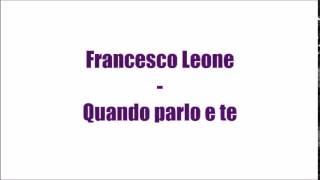 Francesco Leone - Quando parlo e te