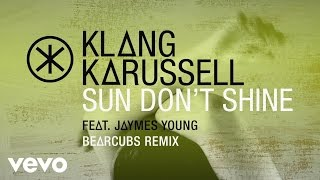 Klangkarussell - Sun Don't Shine (Bearcubs Remix / Audio) ft. Jaymes Young
