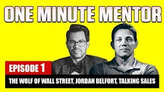 The Wolf of Wall Street, Jordan Belfort, Talks Sales | One Minute Mentor - Episode 1
