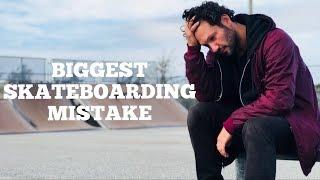 Biggest Mistake In Skateboarding