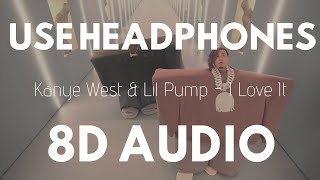 Kanye West & Lil Pump - I Love It (8D AUDIO) | 8D UNITY