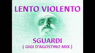 Lento Violento - Sguardi ( Gigi D'Agostino mix )