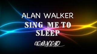 ALAN WALKER  - SING ME TO SLEEP (cover)