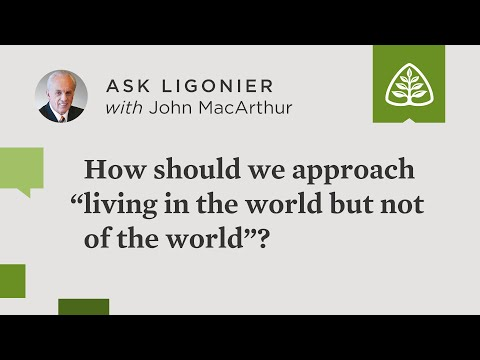 """How should we approach """"living in the world but not of the world""""?"""