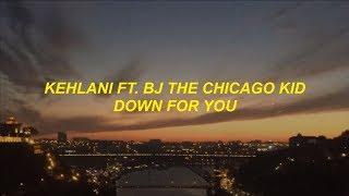 kehlani - down for you ft. bj the chicago kid lyrics
