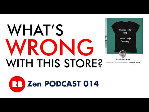 WHAT'S WRONG With This Redbubble Shop?  Zen Podcast 014