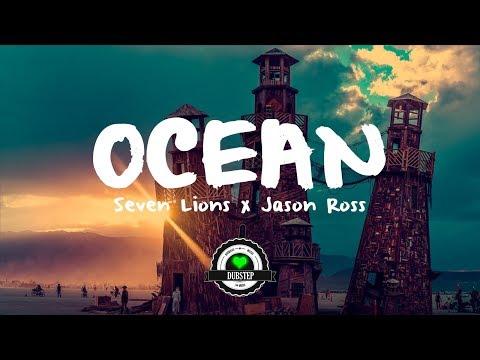 Seven Lions & Jason Ross - Ocean (ft. Jonathan Mendelsohn)