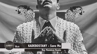 Kadebostany - Save Me (Roy Malakian Remix)