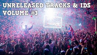 Unreleased Tracks & IDs - Volume #3 [Hardwell, W&W, Dimitri Vegas & Like Mike]