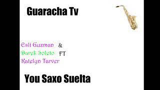 ESLI GUZMAN & DAREK SOTELO FT KATELYN TARVER [YOU SAXO SUELTA]  /GUARACHA TV
