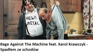 Rage Against The Machine feat. Karol Krawczyk - Spadłem ze schodów