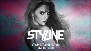 Styline ft. Angelika Vee - Live Out Loud [Official Audio]