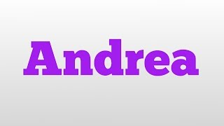 Andrea meaning and pronunciation