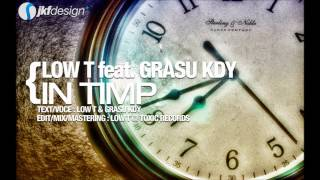Low T Feat Grasu Kdy - In timp