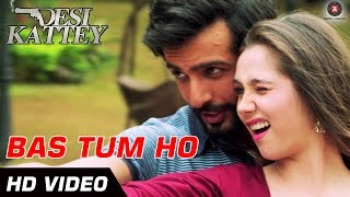 Bas Tum Ho - Official Video | Desi Kattey | Jay Bhanushali & Sasha Agha | HD