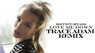Love Me Down (Trace Adam Remix) - Britney Spears
