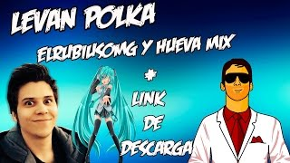 Levan Polka (Elrubiusomg y hueva mix) + Link de descarga