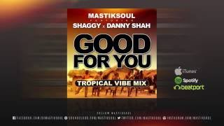 "Mastiksoul ""Good For You"" feat. Shaggy x Danny Shah Tropical Vibe Mix"