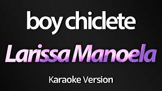 BOY CHICLETE (Karaoke Version) - Larissa Manoela (Lexa)